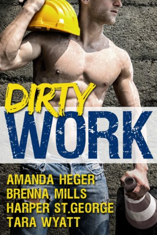 Dirty Work: An Anthology by Amanda Heger, Harper St. George, Tara Wyatt