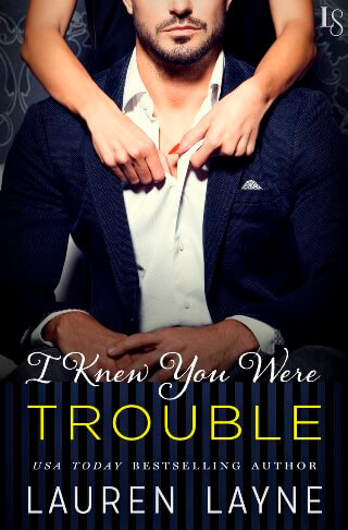 I Knew You Were Trouble by Lauren Layne
